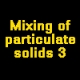 Mixing of particulate solids 3